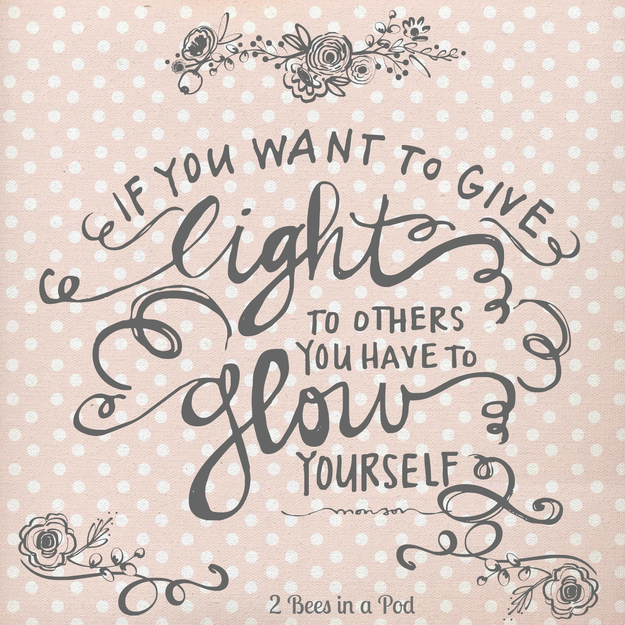 favorite Words - If you want to give light to others, you have to glow yourself.