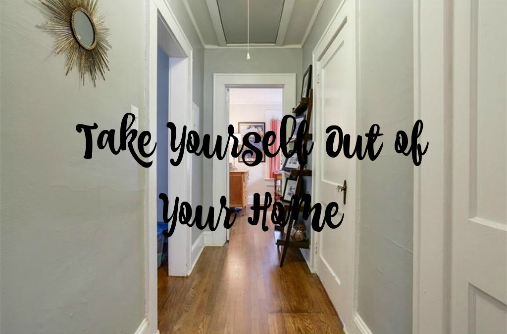 How to sell your home in 24 hours - Take Yourself Out of Your Home