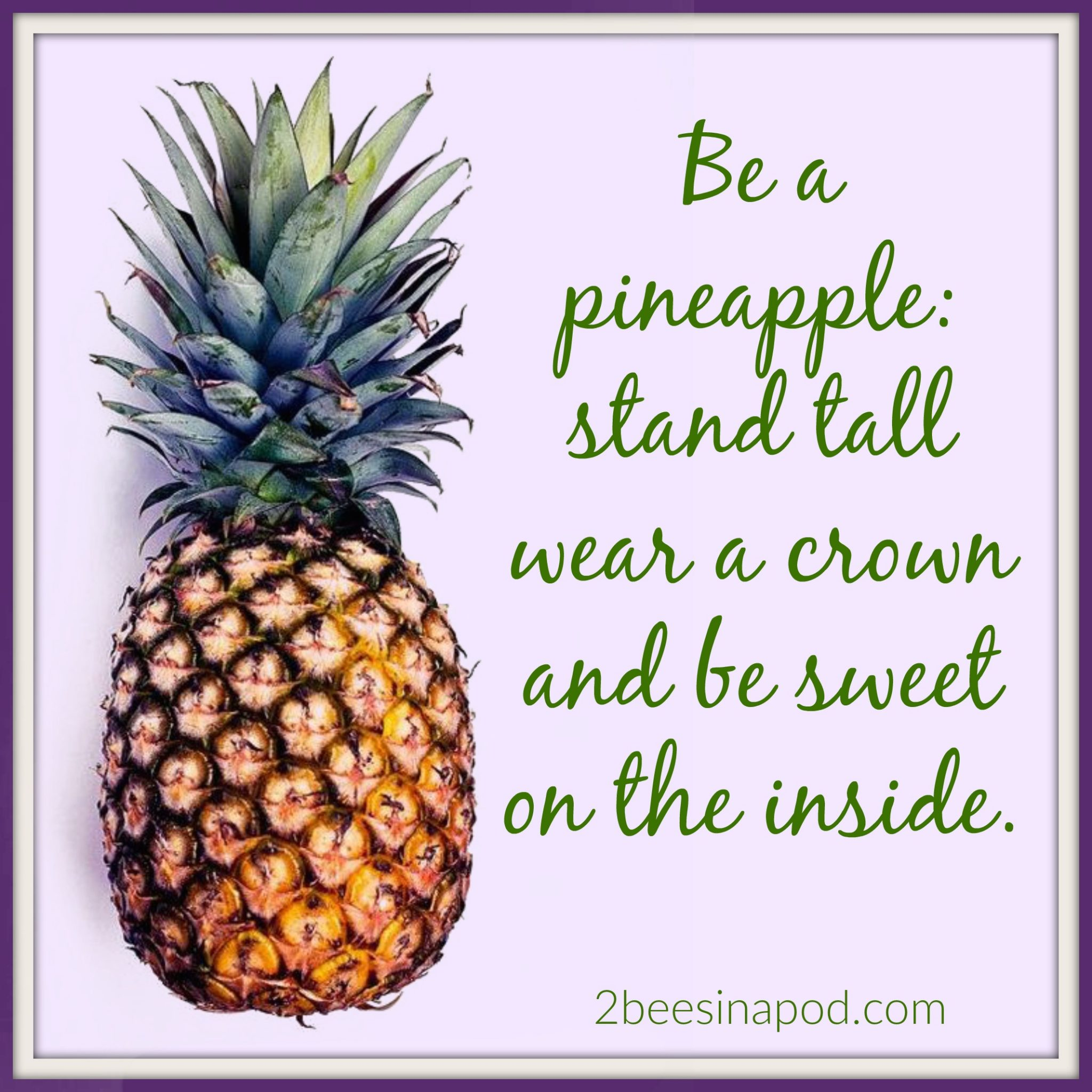 Be a pineapple, stand tall, wear a crown and be sweet on the inside. #quotes #freeprintable #wordsofwisdom #inspirationalquotes